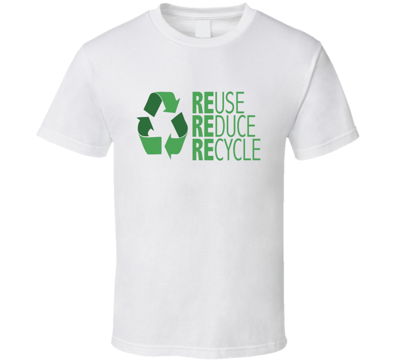 Reuse Reduce Recycle  T Shirt