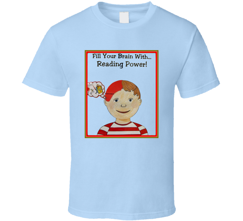Fill Your Brain With Reading Power kids  T Shirt