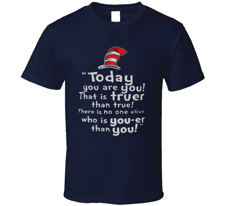 Today You Are You That Is Truer Than True Dr Seus T Shirt
