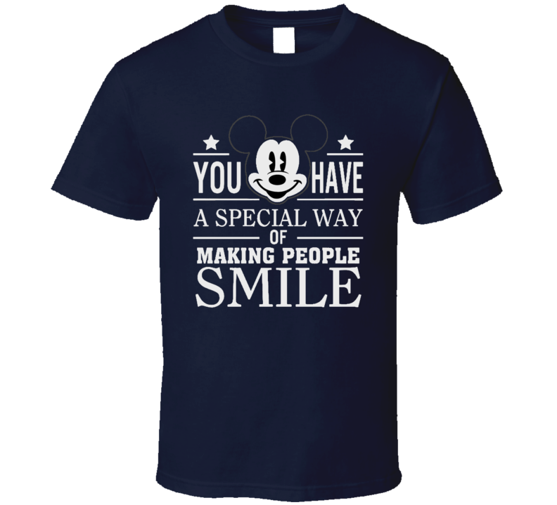 You have a Special Way of Making People Smile Mickey Disney T Shirt