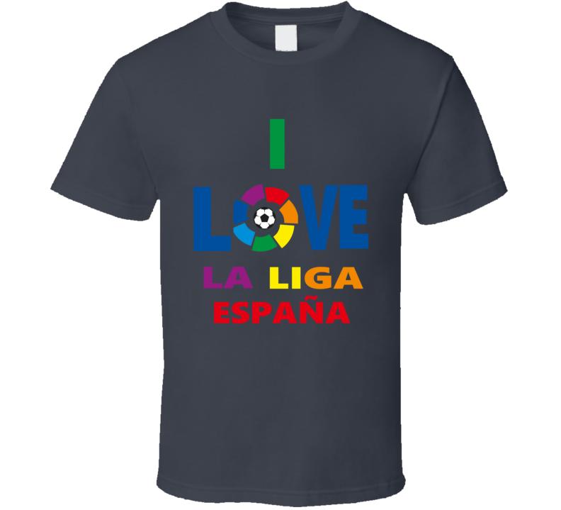 I Love La Liga España Futbol Soccer Spain  T Shirt