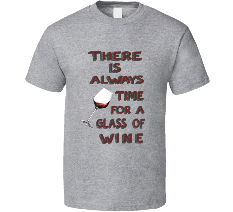 There is Always Time for a Glass of Wine T Shirt