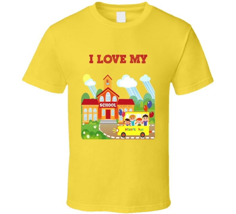 I Love My School  T Shirt