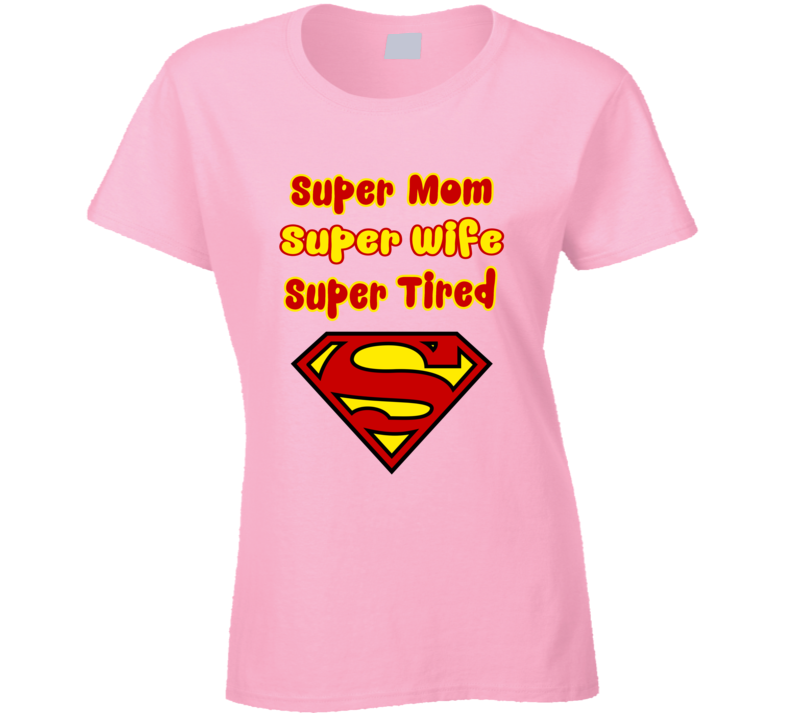 Super Mom Super Wife Super Tired Mother Day T Shirt