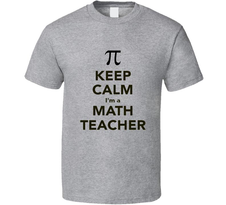 Keep Calm I am a Math Teacher T Shirt