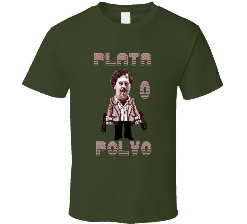 Pablo Escobar Plata o Polvo Narcos  T Shirt
