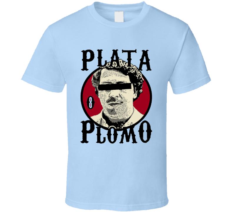 Pablo Escobar Plata o Plomo Narcos  T Shirt