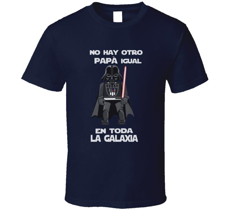 No hay otro Papa igual en toda la Galaxia Star Wars Darth Vader T Shirt