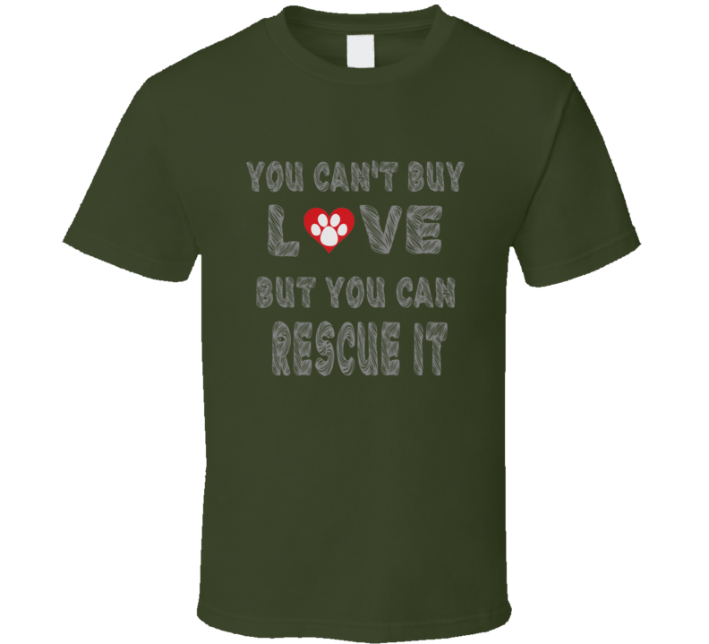 You can't Buy Love but you can Rescue it Dog Cat T Shirt
