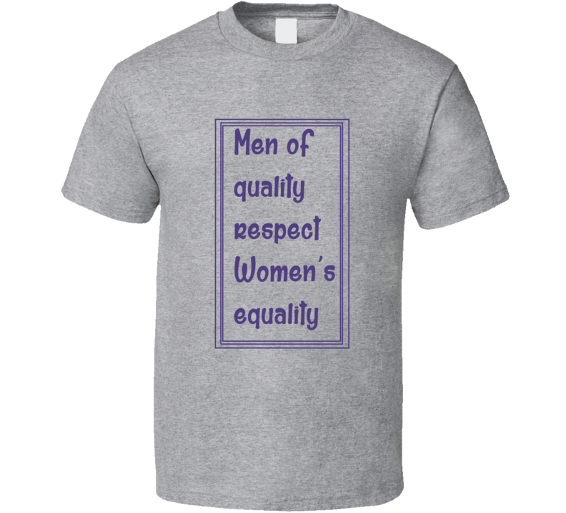 Men of Quality Respect Women Equality  T Shirt