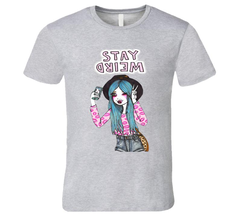 Stay Weird Girl  T Shirt