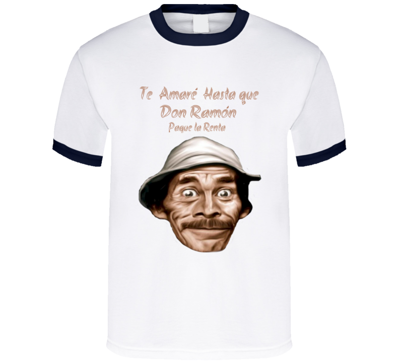 Don Ramon Te Amare Hasta que Don Ramon Pague la Renta T Shirt