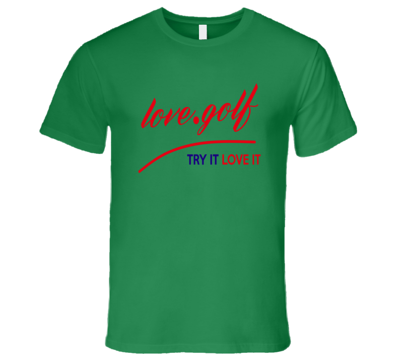 I Love Golf Try it Love Golf T Shirt