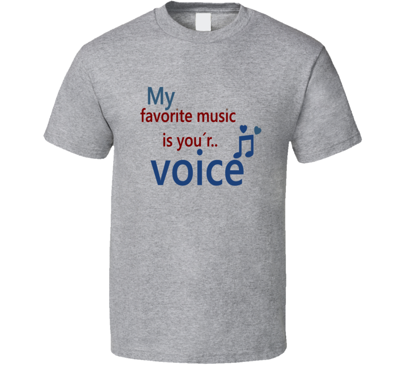 My Favorite Music is Your Voice T Shirt