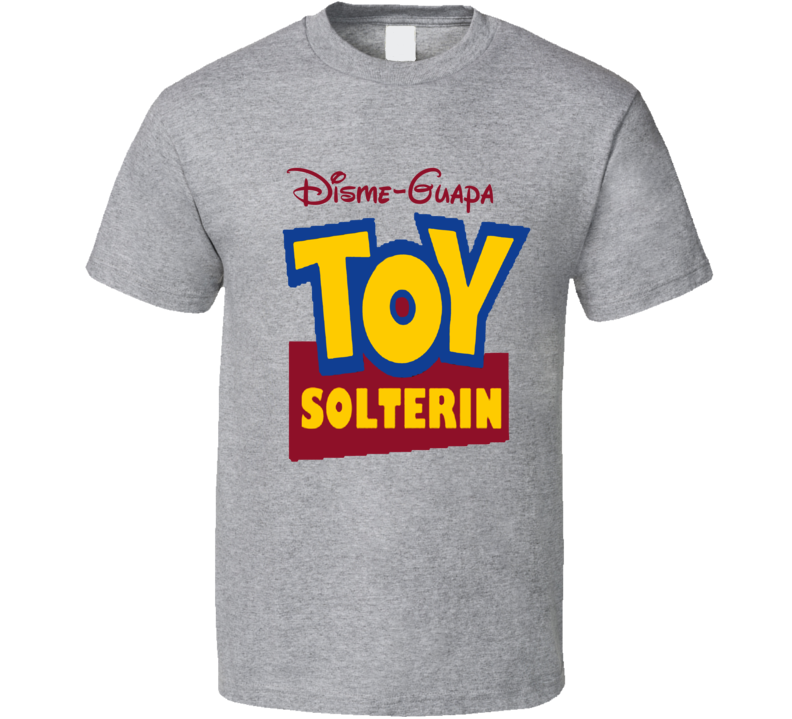 Toy Solterin Disme Guapa Estoy Soltero Toy Story  T Shirt