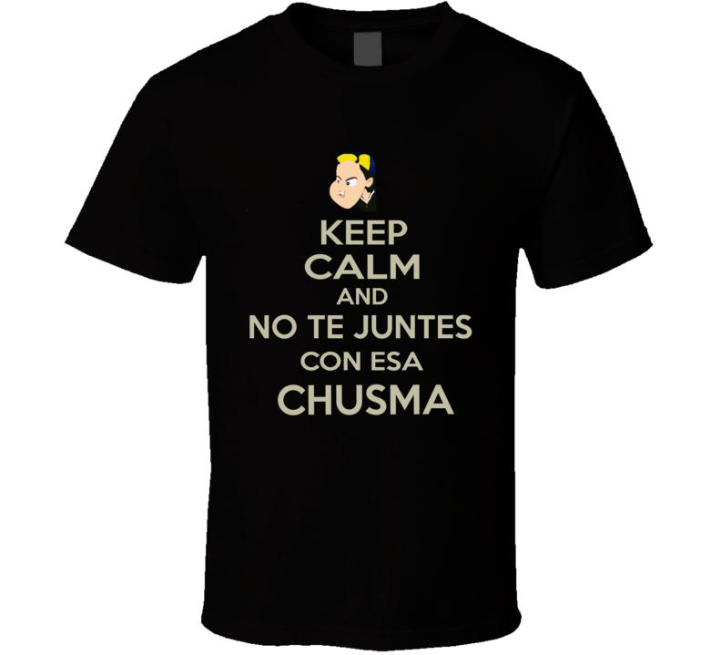 Keep Calm And No Te Juntes Con Esa Chusma Quico Kiko T Shirt