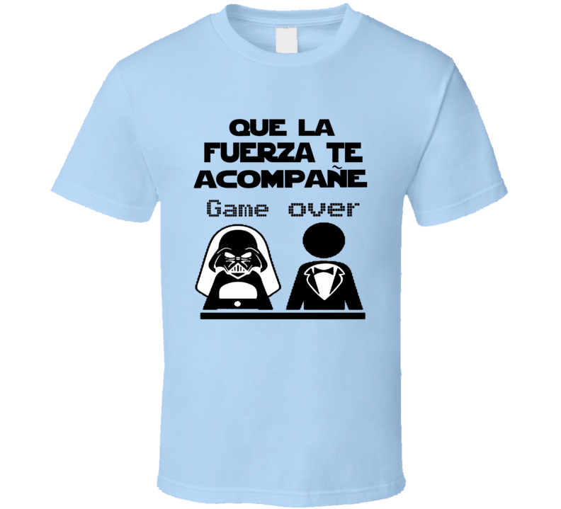 Star Wars Que La Fuerza Te Acompane Game Over Despedida De Soltero  T Shirt