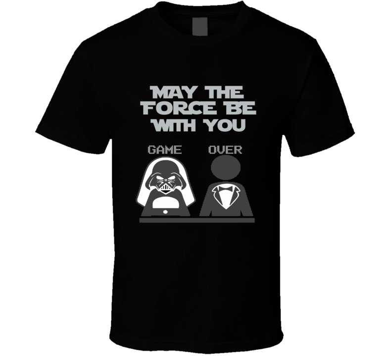 May the Force be with you Game Over Bachelor party Bachelorette  T Shirt