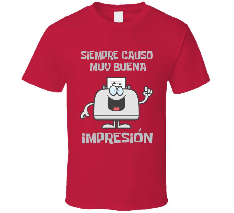 Siempre causo muy Buena Impresion Impresora  T Shirt