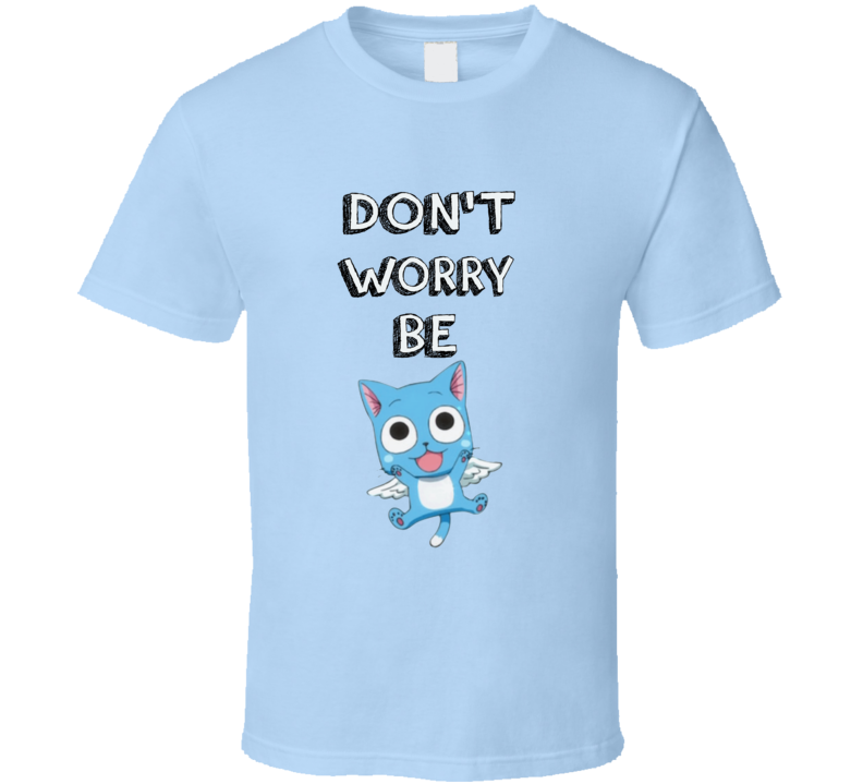 Fairy Tail Happy Anime Japanese  Don't Worry Be Happy  T Shirt