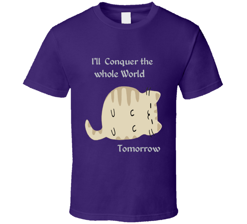Cat I'll conquer the whole World Tomorrow T Shirt