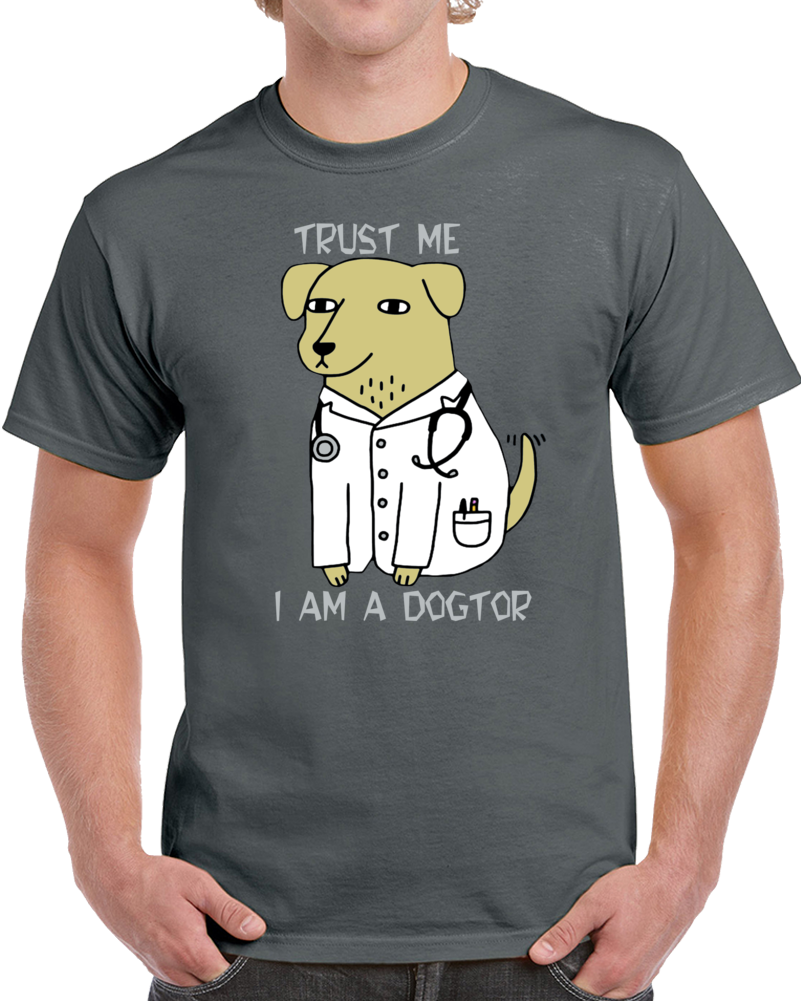 Trust Me I Am A Doctor T Shirt