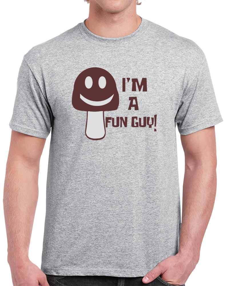 I Am A Fun Guy Mushroom Fungus Hongo Fungi  T Shirt
