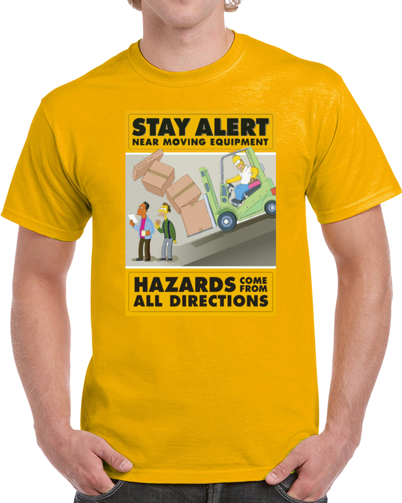 Stay Alert Near Moving Equipment Hazards Comes From All Directions Safety Work Homer Simpson T Shirt