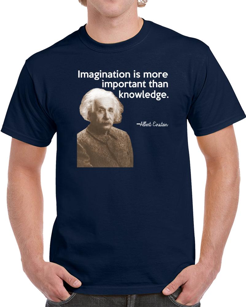 Imagination Is More Important Than Knowledge Albert Einstein  T Shirt
