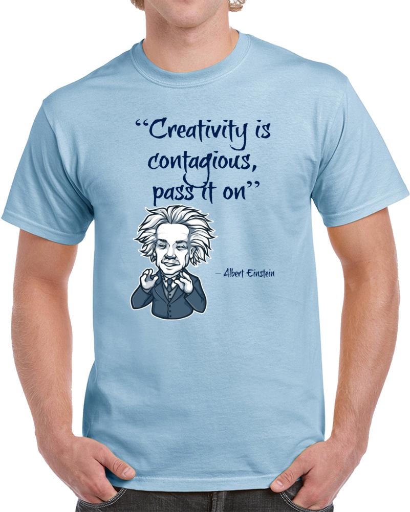 Creativity Is Contagious Pass It On Albert Einstein  T Shirt