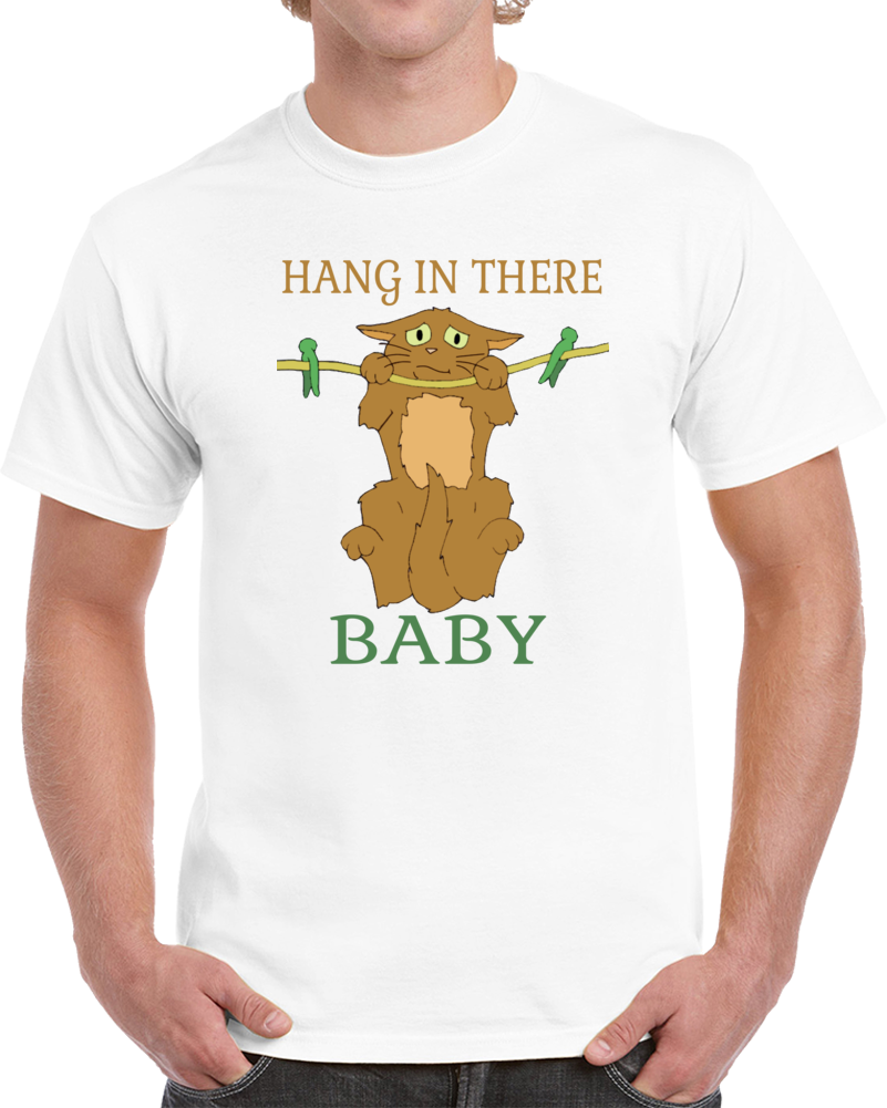 Hang In There Baby Cat  T Shirt