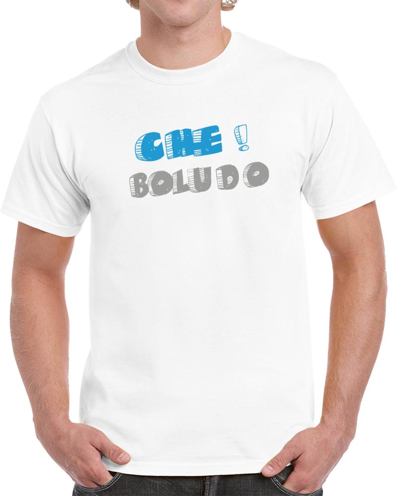 Che Boludo Argentina Dicho T Shirt