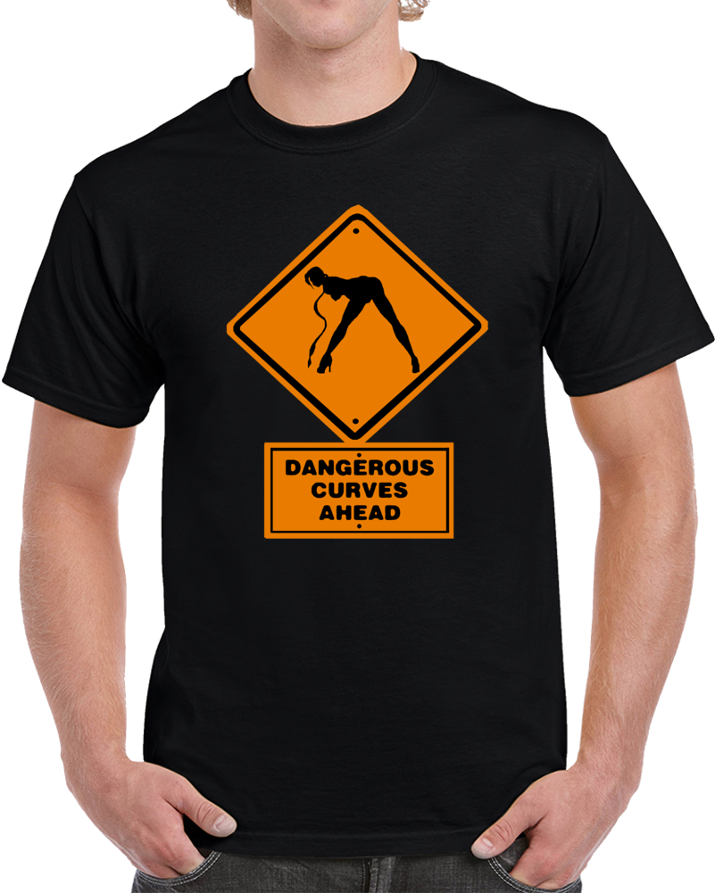 Dangerous Curves Ahead  T Shirt