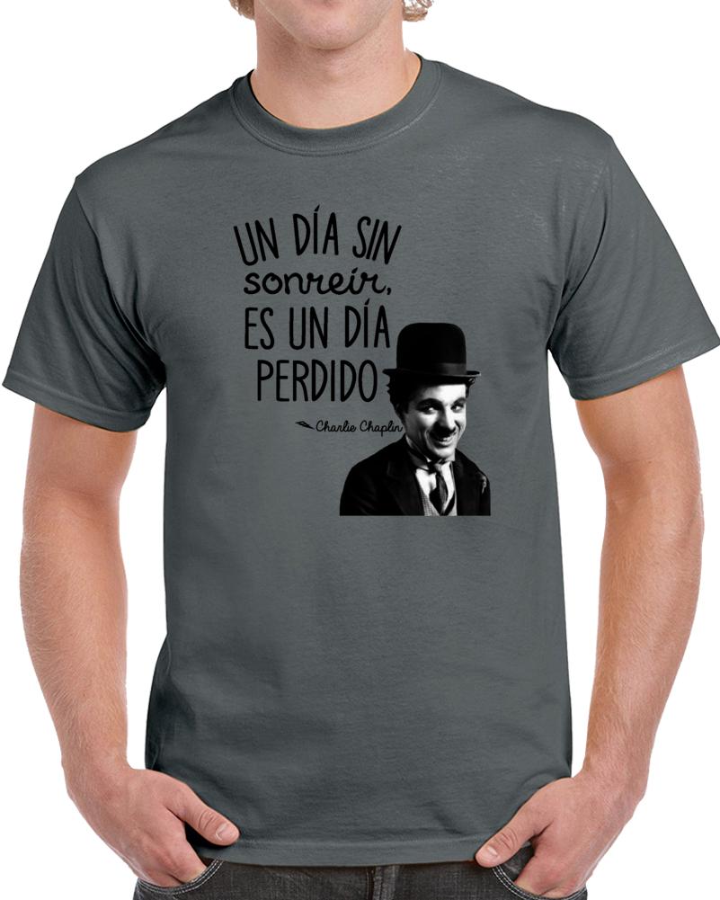 Un Dia Sin Sonreir Es Un Dia Perdido Charlie Chaplin  T Shirt