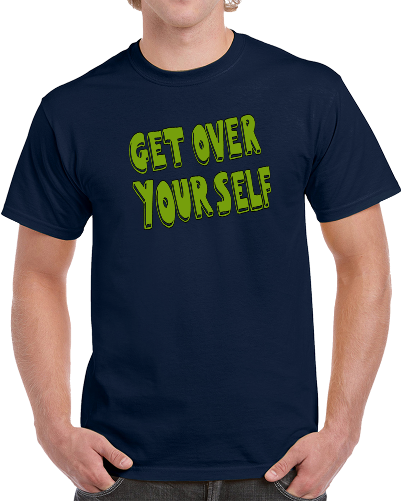 Get Over Yourself   T Shirt