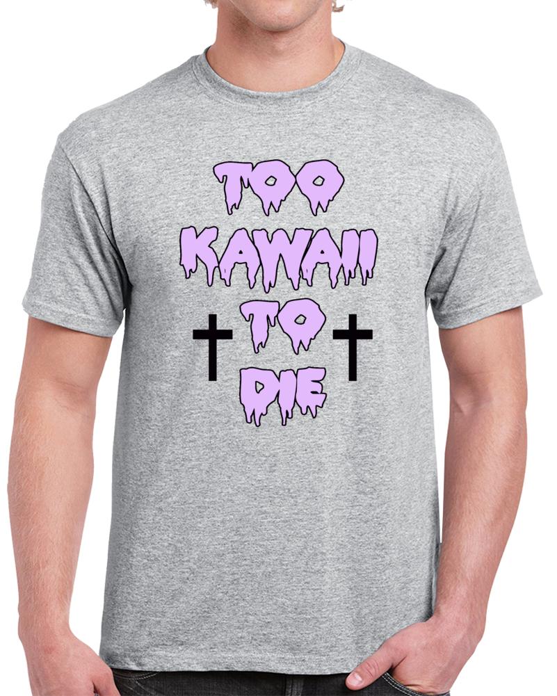 Too Kawaii To Die  T Shirt