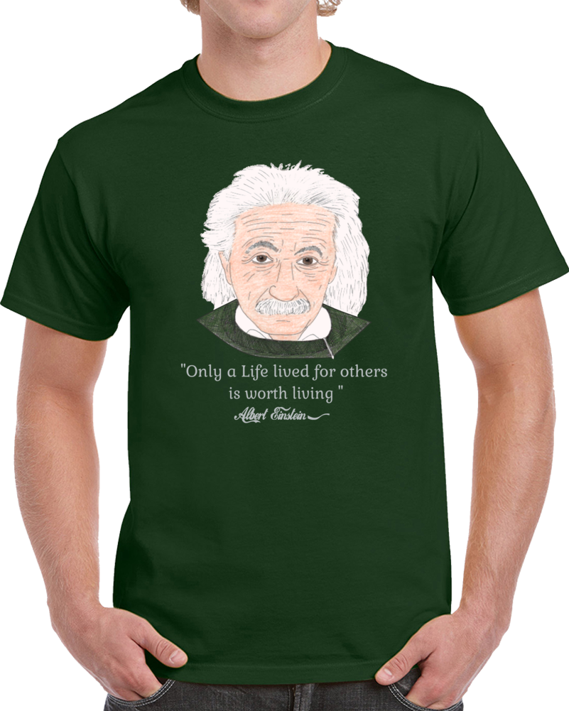Albert Einsten Only A Life Lived For Others Is Worth Living   T Shirt
