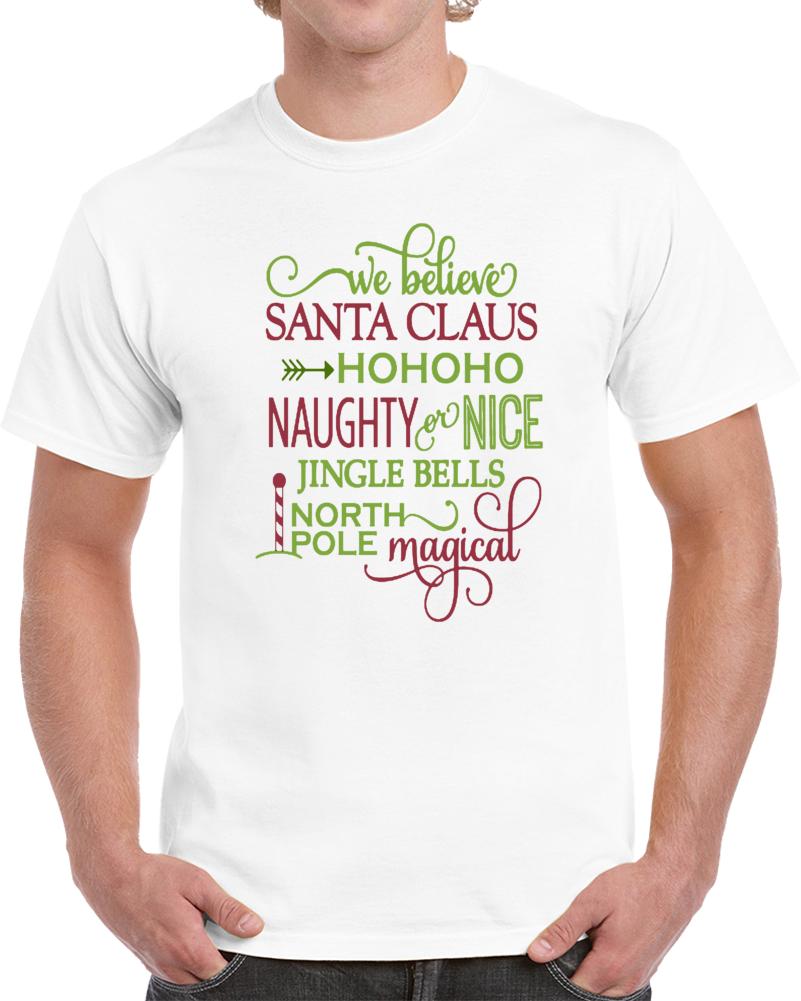 We Believe Santa Claus Hohoho Naughty  Nice Jingle Bells North Pole Magical Christmas T Shirt