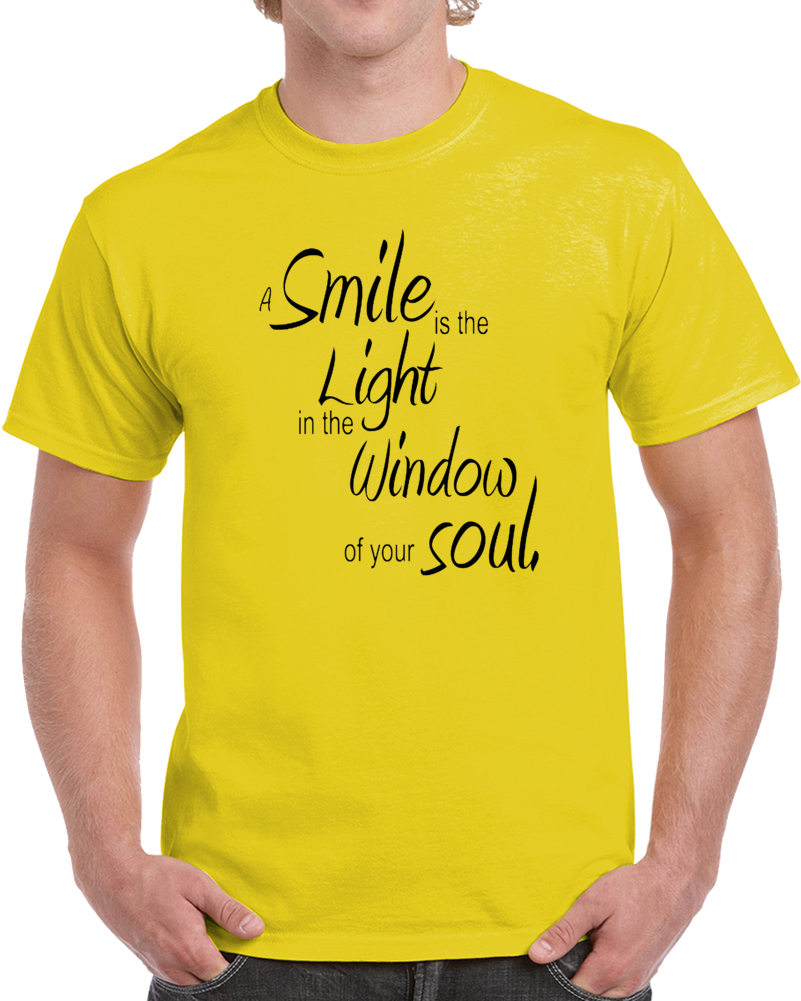 A Smile Is The Light In He Window  Your Soul  T Shirt