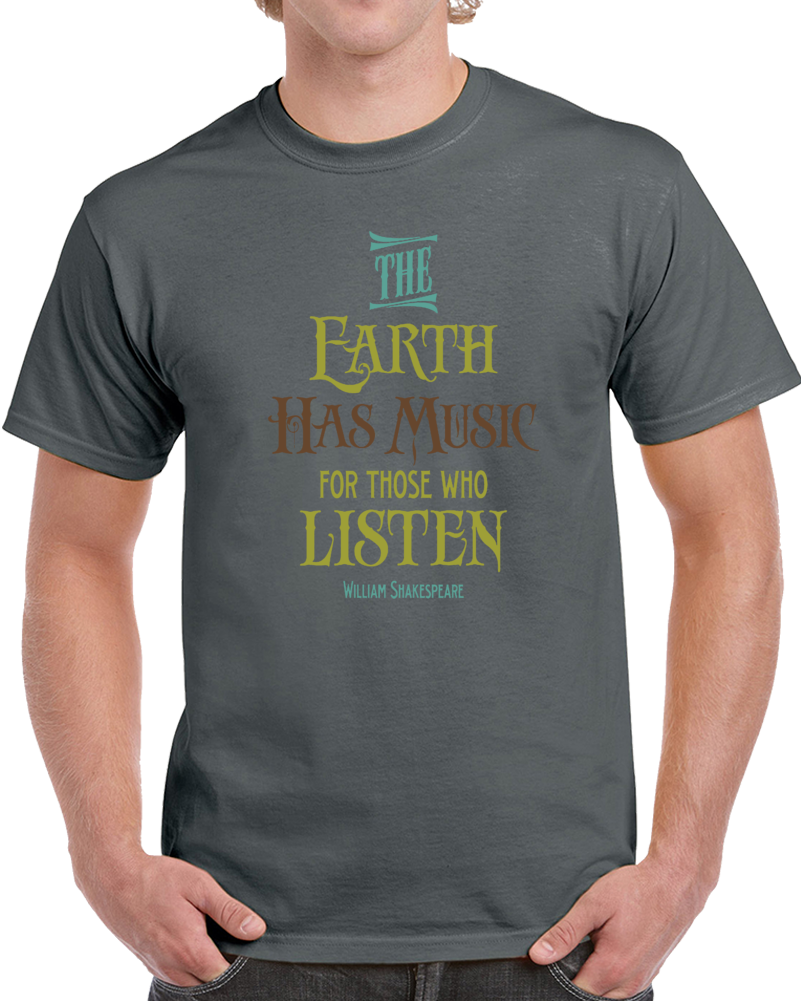 The Earth Has Music For Those Who Listen William Shakespeare  T Shirt
