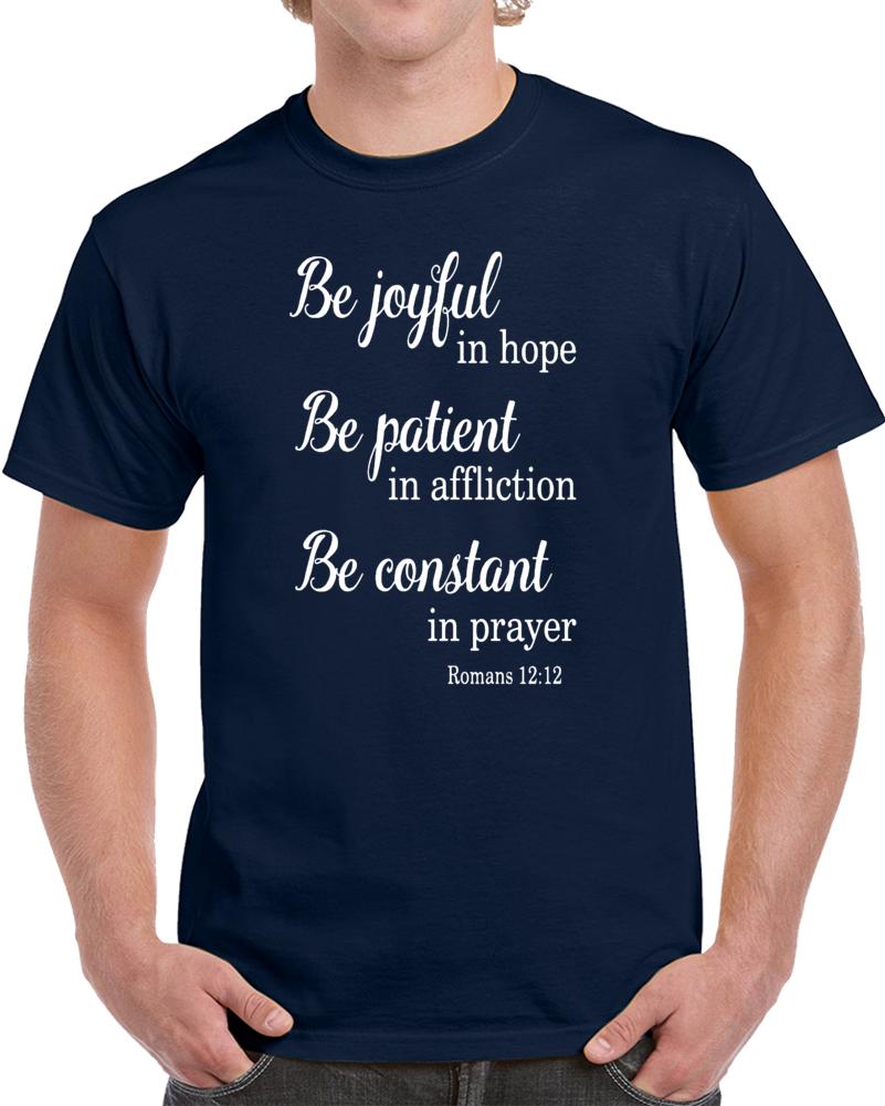 Be Joyful In Hope Be Patient In Affliion Be Constant In Prayer Roman 12 12  T Shirt