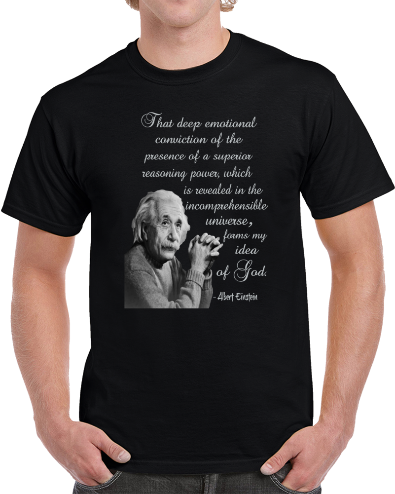 That Deep Emotional Conviction Of The Presence Of A Superior Reasoning Power Which Is Revealed In The Incomprehensible Universe Forms My Idea Of God Albert Einstein  2 T Shirt
