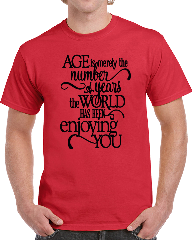 Age Is Merely The Number Of Years The World Has Been Enjoying You Birthday Gift T Shirt