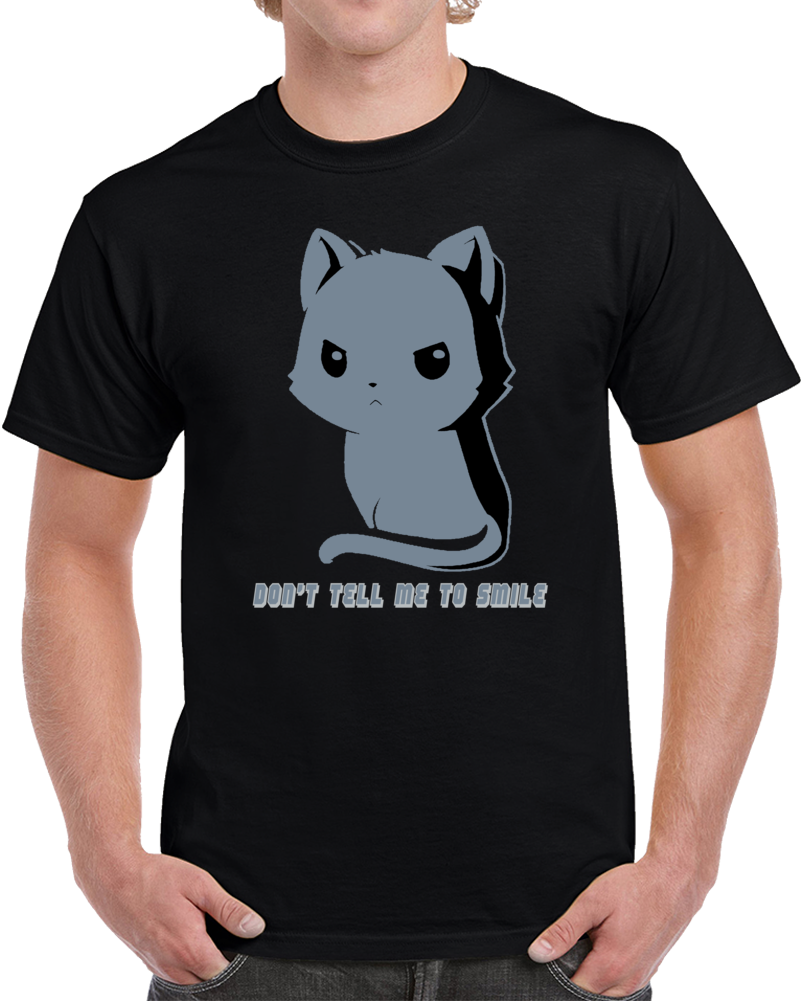 Angry Cat Don't Tell Me To Smile T Shirt