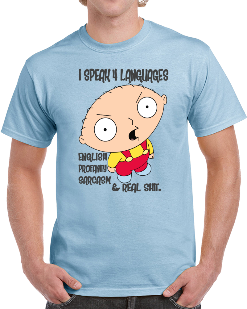 Stewie Griffin Family Guy I Speak 4 Languages English Profanity Sarcasm And Real Shit T Shirt