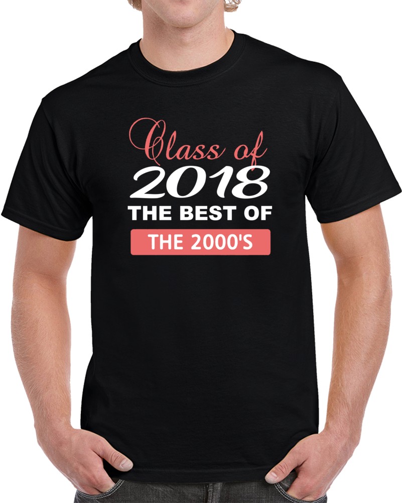 Class Of 2018 The Best Of The 2000  T Shirt