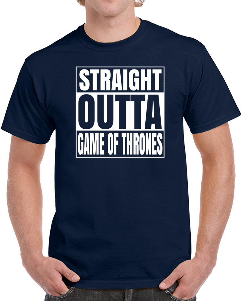 Straight Outta Game Of Thrones  T Shirt