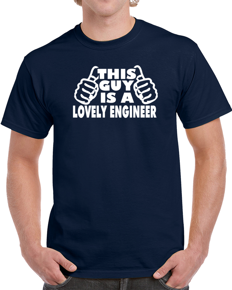 This Guy Is A Lovely Engineer  T Shirt