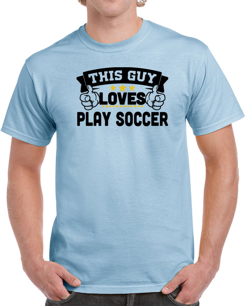 This Guy Loves Play Soccer  T Shirt