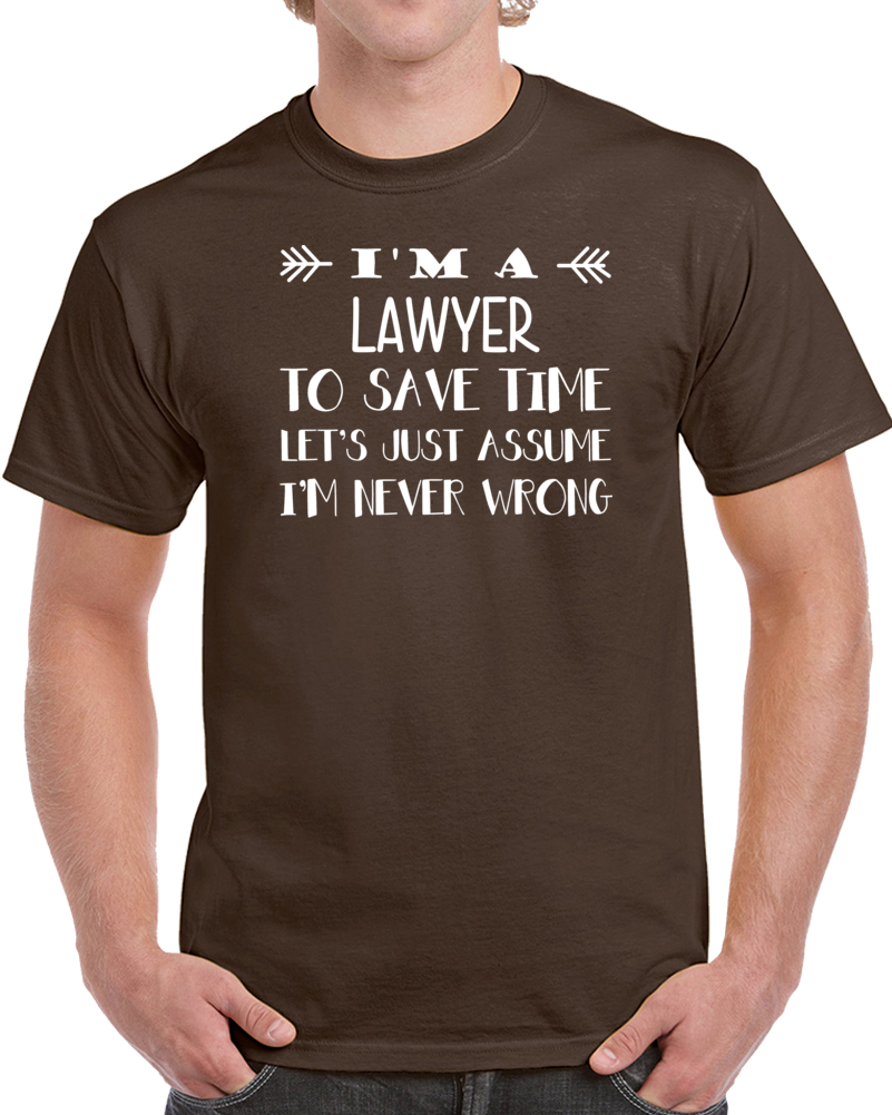 I/'m A Lawyer Let/'s Assume I/'m Never Wrong T-Shirt
